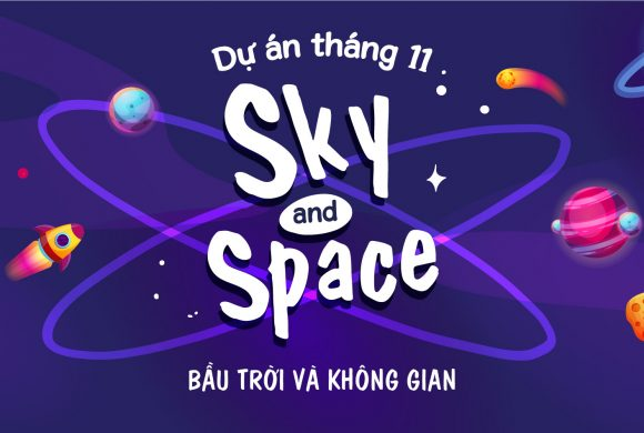 """BÉ """"LÀM BẠN"""" CÙNG VŨ TRỤ QUA DỰ ÁN HỌC TẬP THÁNG 11: """"SKY AND SPACE – BẦU TRỜI VÀ KHÔNG GIAN"""""""