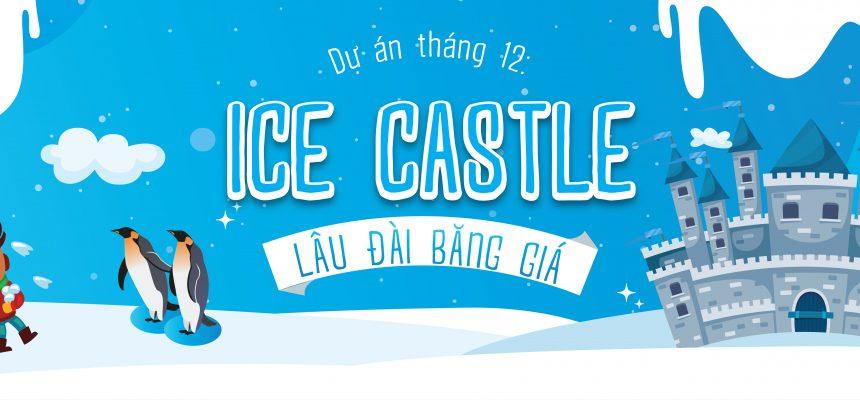 """CẢM NHẬN MỘT MÙA ĐÔNG ẤM ÁP VÀ AN LÀNH TẠI APPLE PIE QUA DỰ ÁN HỌC TẬP THÁNG 12: """"ICE CASTLE – LÂU ĐÀI BĂNG GIÁ"""""""