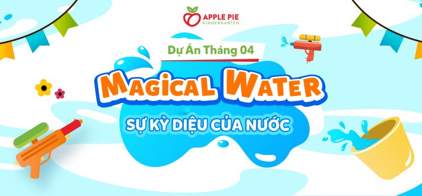 """BÉ YÊU HỌC MÀ CHƠI QUA DỰ ÁN HỌC TẬP THÁNG 04: """"MAGICAL WATER – SỰ KỲ DIỆU CỦA NƯỚC"""""""
